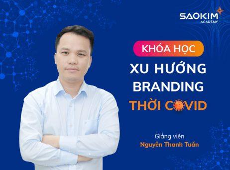 Khóa học Xu hướng Branding thời Covid - Nguyễn Thanh Tuấn